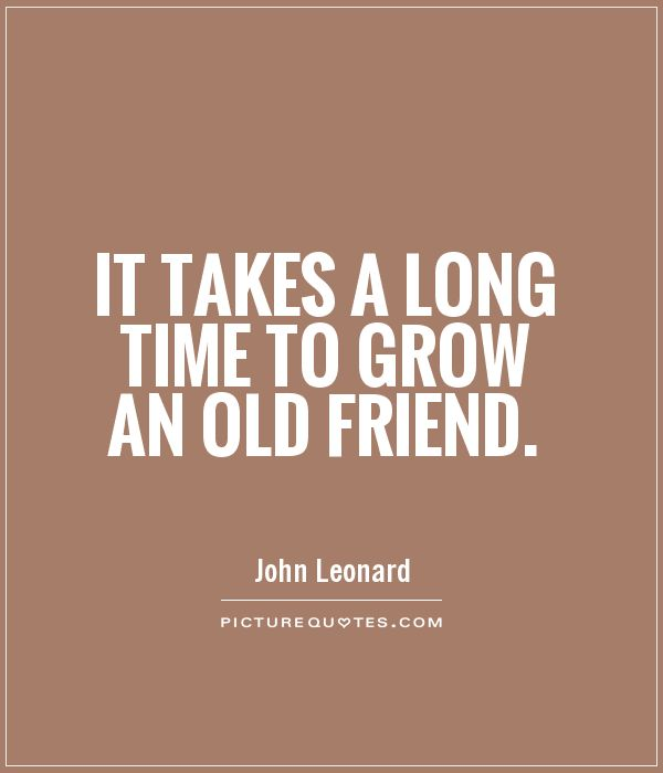 Quotes About Longtime Friends 33 Quotes