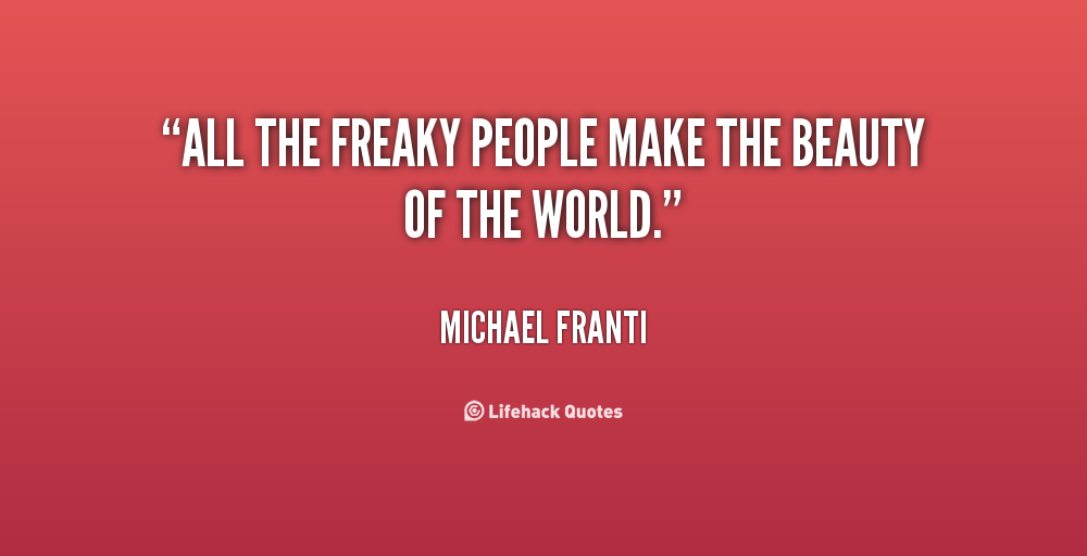 Quotes about Freaky (91 quotes)