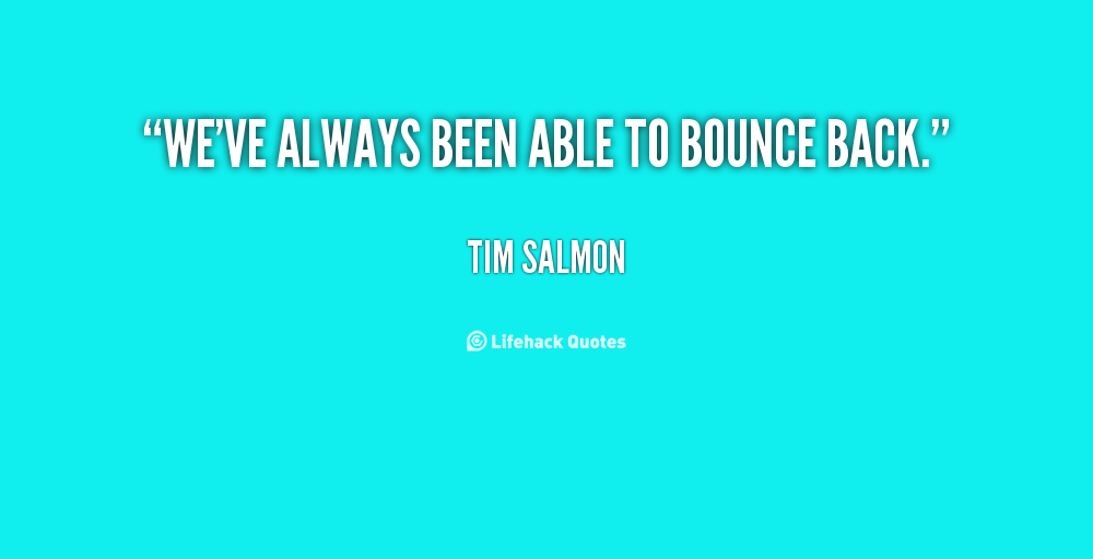 Quotes About Bouncing Back 34 Quotes