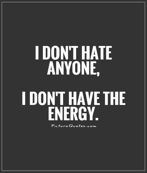 Quotes About Dont Hate 488 Quotes