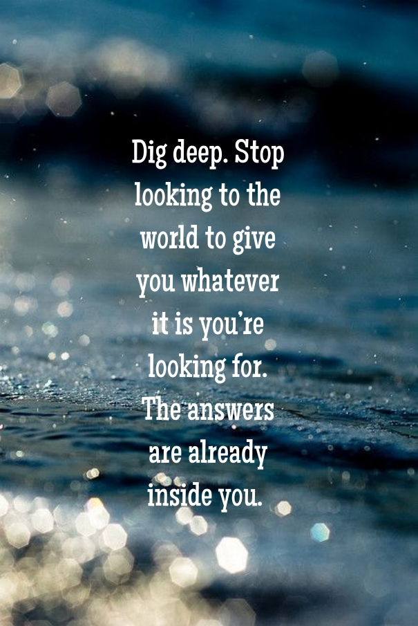 quotes about digging deep  26 quotes