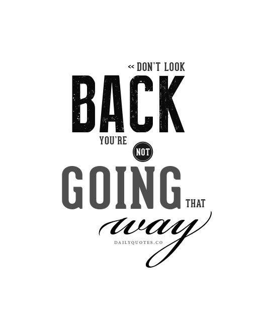 Quotes About Dont Look Back 149 Quotes