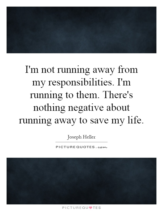 Quotes about Running away from responsibility (13 quotes)