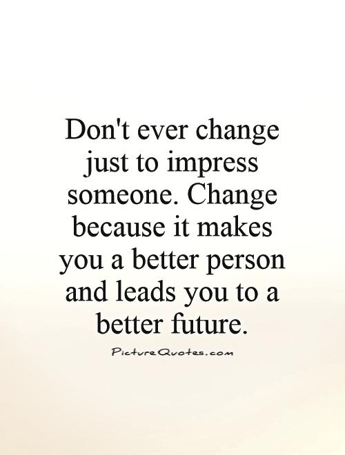 Quotes About Trying To Change Someone 23 Quotes