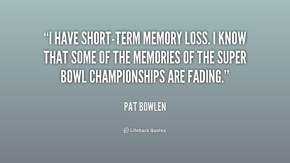 Quotes About Short Term Memory 32 Quotes