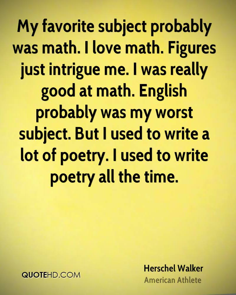 math is my worst subject Mathematics was always my worst subject p f kanter, helping your child learn math, us department of education, office of educational research and improvement, january 1994 the united states is the only advanced industrial nation where.