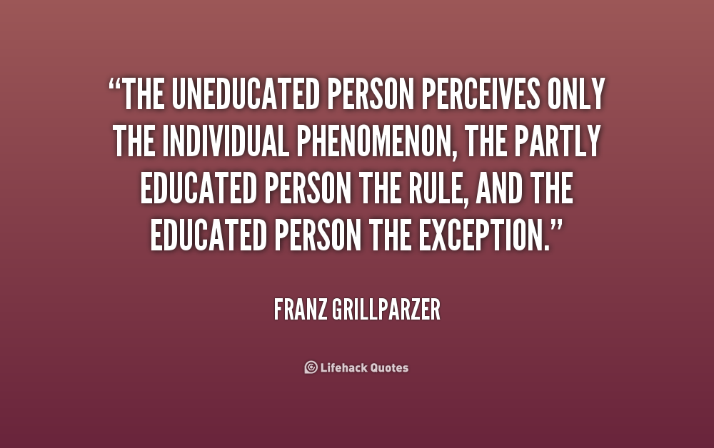the societal differentiation between the educated and uneducated individuals Best educated and uneducated quotes selected by thousands of our users educated and uneducated quotes facebook twitter googleplus the uneducated person perceives only the individual phenomenon, the partly educated person the rule, and the.