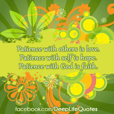 Patience With Others Is Love. Patience With Self Is Hope. Patience With God  Is Faith. Facebookcom(DeepLifeQuotes