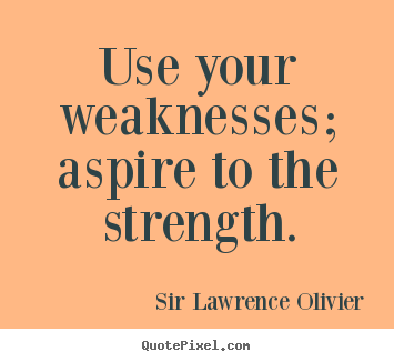 Turning Weaknesses Into Strengths