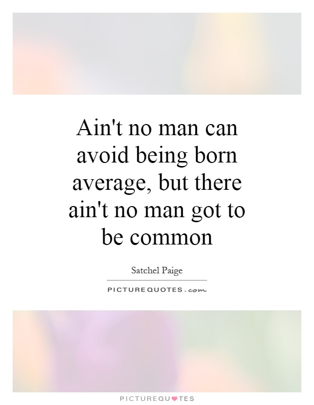 Quotes About Being An Average Guy 15 Quotes
