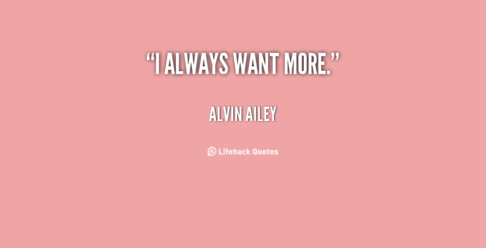 Quotes About Wanting More 100 Quotes