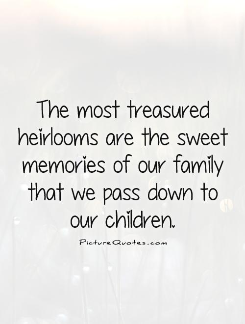 quotes about heirlooms quotes