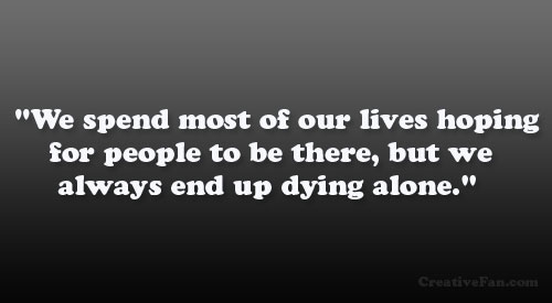 Quotes About Dying Alone 60 Quotes Impressive Quotes About Dying