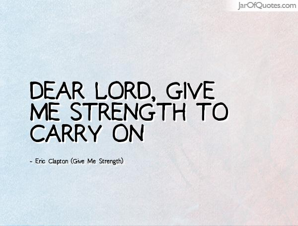 Awesome Lord Give Me Strength Quotes - tauschenunderwerben
