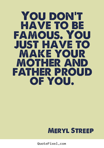 Quotes about Proud Of You (290 quotes)