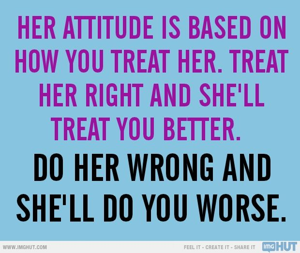 Quotes About Treating Her Right 20 Quotes