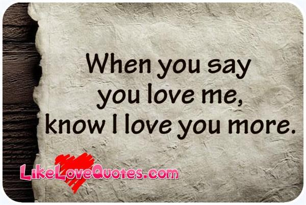 Say you love me but i love you more