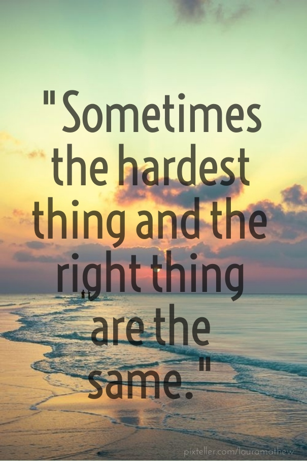 Quotes About Doing The Hard Thing 49 Quotes