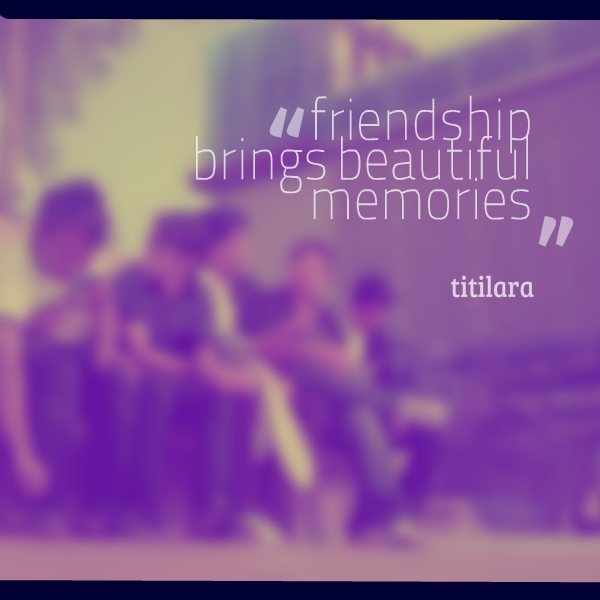 quotes about memory and friendship quotes