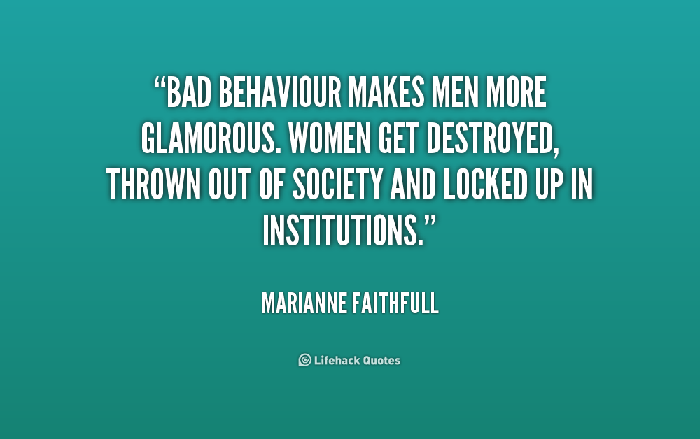 Quotes About Bad Behaviours 25 Quotes