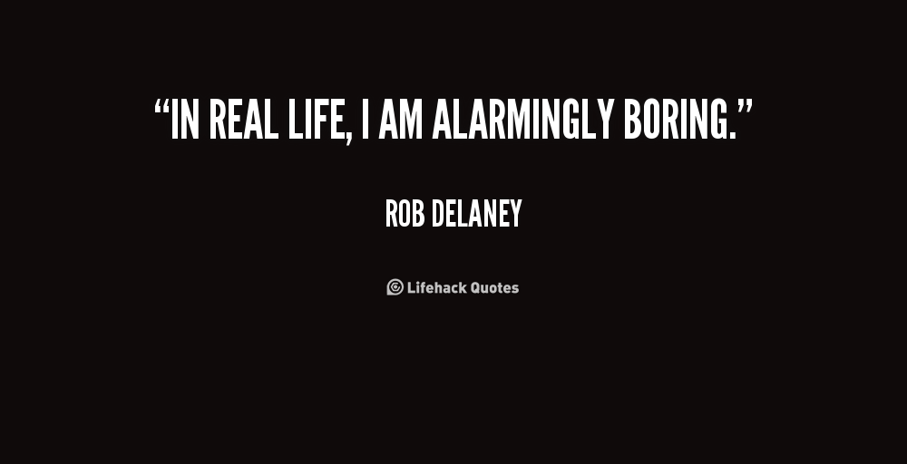 Quotes About Boring Life 159 Quotes