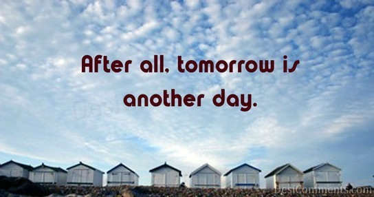 Quotes About Tomorrows Another Day 22 Quotes
