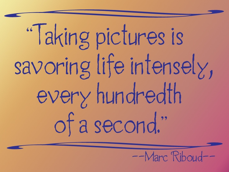 Quotes About Taking Pictures Quotes about Photo taking (47 quotes) Quotes About Taking Pictures