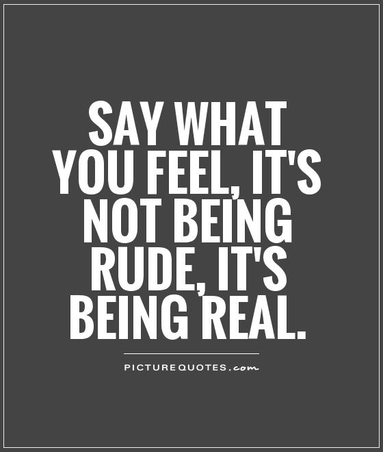 Others quotes rude to about being RUDE PEOPLE