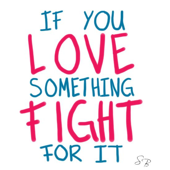 Quotes About Fight For Love 60 Quotes Delectable Fight For What You Love Quotes