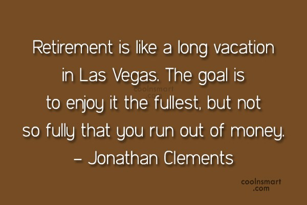 Quotes about Retirement time (51 quotes)