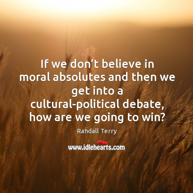 there are no moral absolutes essay Moral relativism is a better system than moral absolutism moral relativism refers to the normative ethical system which rejects the idea of absolutes and instead believes that man is the measure of all things- which was skilfully expressed by ruth benedict.