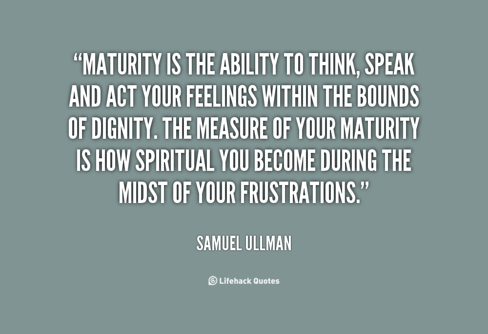 Relationship being mature quotes a about in Maturity in