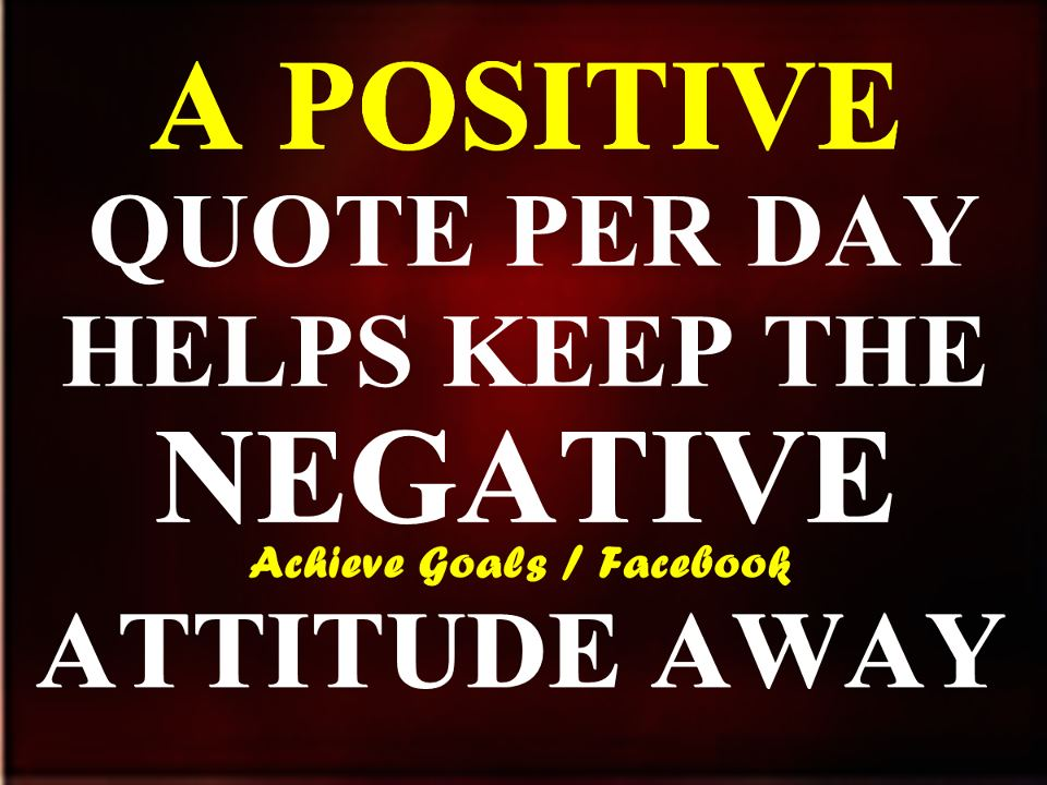 Quotes About Positive And Negative Attitudes 23 Quotes
