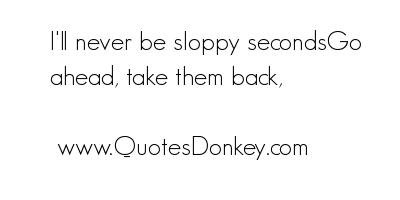 Quotes about Sloppy (108 quotes)