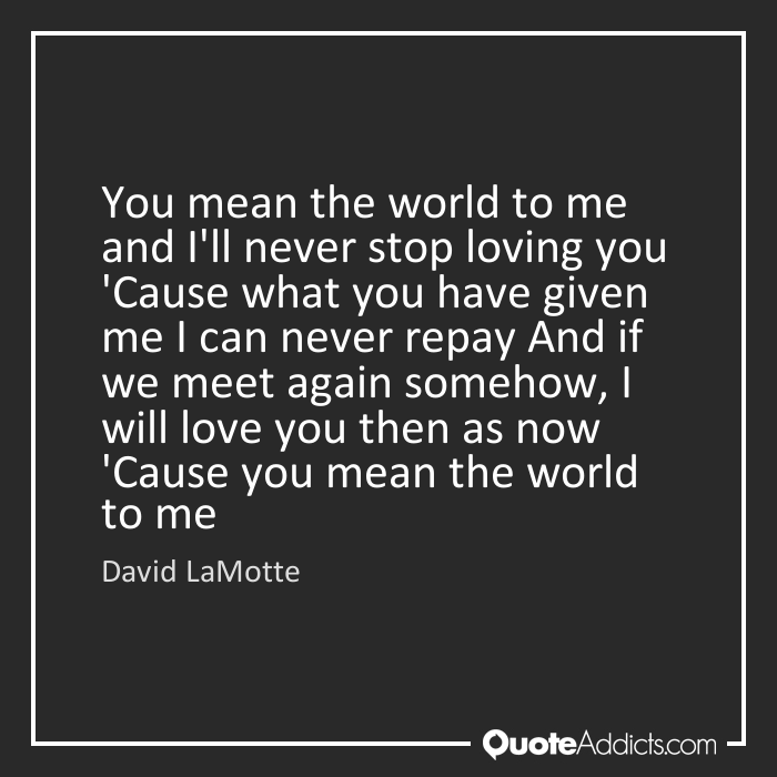 Quotes about Mean The World To Me (45 quotes)