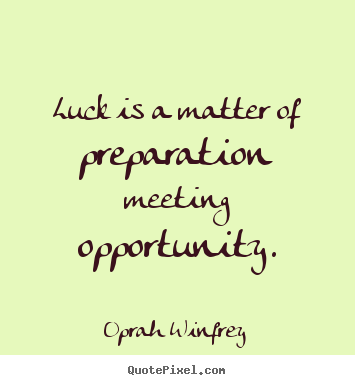 Quotes about Luck preparation (69 quotes)