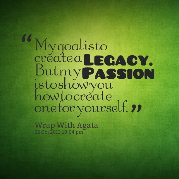 Quotes About Creating A Legacy 35 Quotes