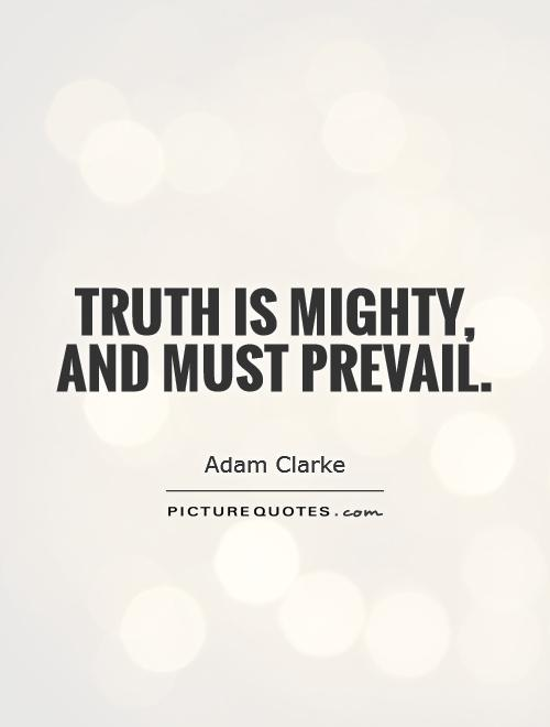 Quotes About Truth Will Prevail 41 Quotes