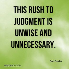 Quotes about Rushing to judgment (26 quotes)