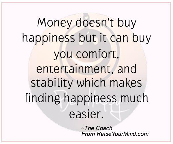 no money no happiness Does money bring happiness no freedom to live life on your own terms creates happiness happiness breeds happiness and, to finish, remember what biggie said.