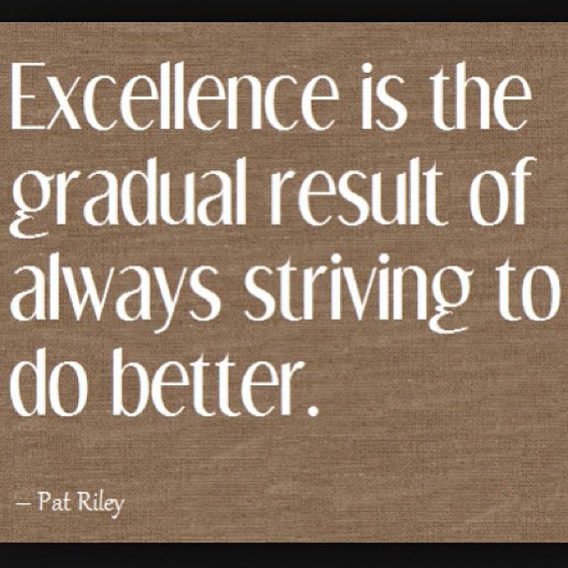 achieving excellence Excellence quotes from brainyquote, an extensive collection of quotations by famous authors, celebrities, and newsmakers  if you are going to achieve excellence .