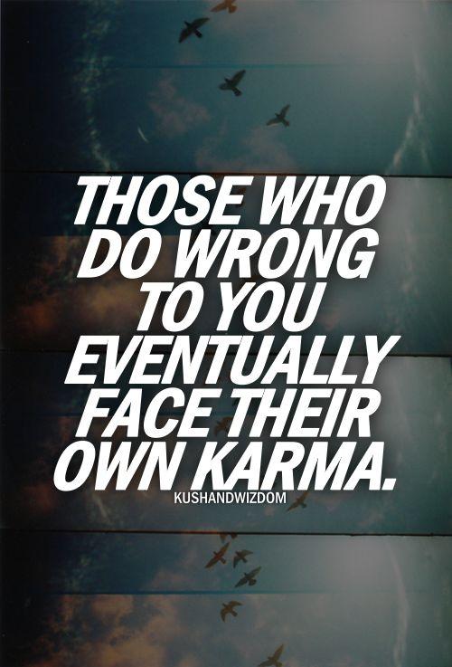 WOSEWHO DO WRONG TO YOU EVENWALLY FACEWE R OWNKARMA KUSHANDWIZDOM