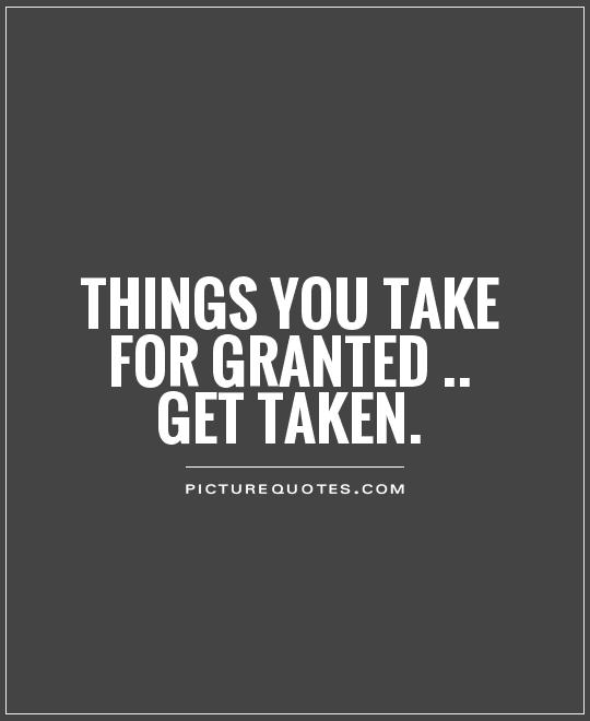 Quotes About Things We Take For Granted 28 Quotes