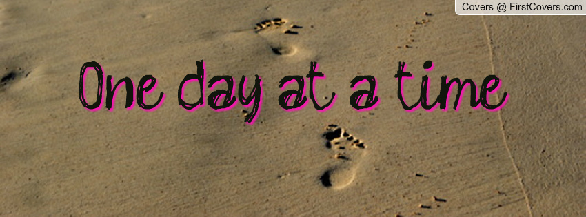 Quotes About Take One Day At A Time 35 Quotes