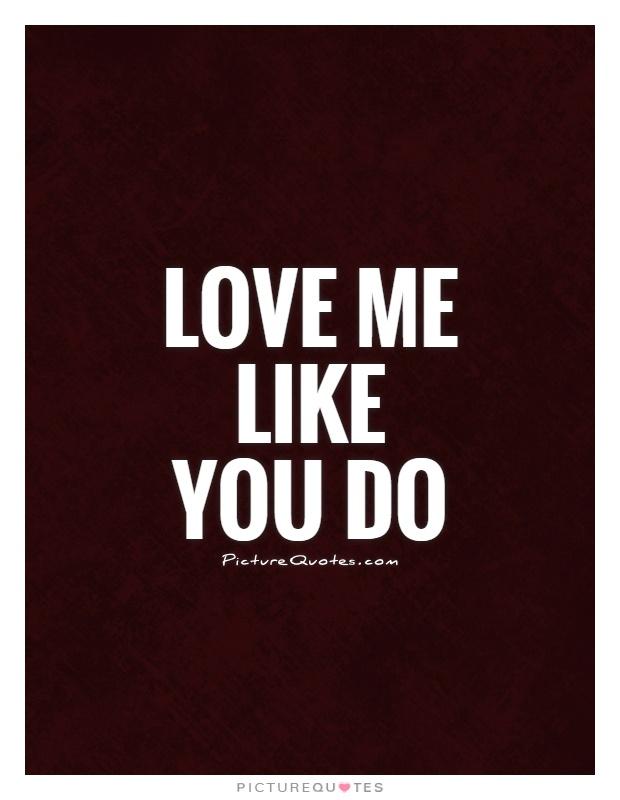 Quotes About Do You Love Me 140 Quotes