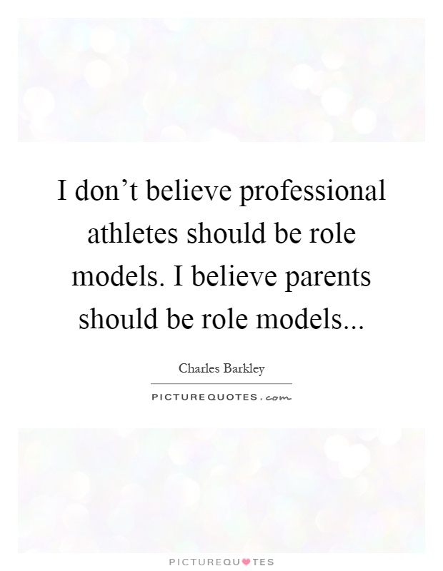 athletes as role models essay Athletes are looked up to more and more each year it seems the increased media coverage of rising star athletes is greater than ever and so is the role.