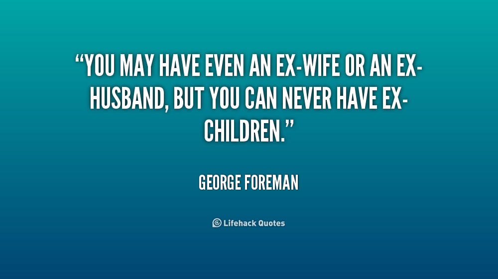 Quotes about Ex husbands girlfriend (20 quotes)