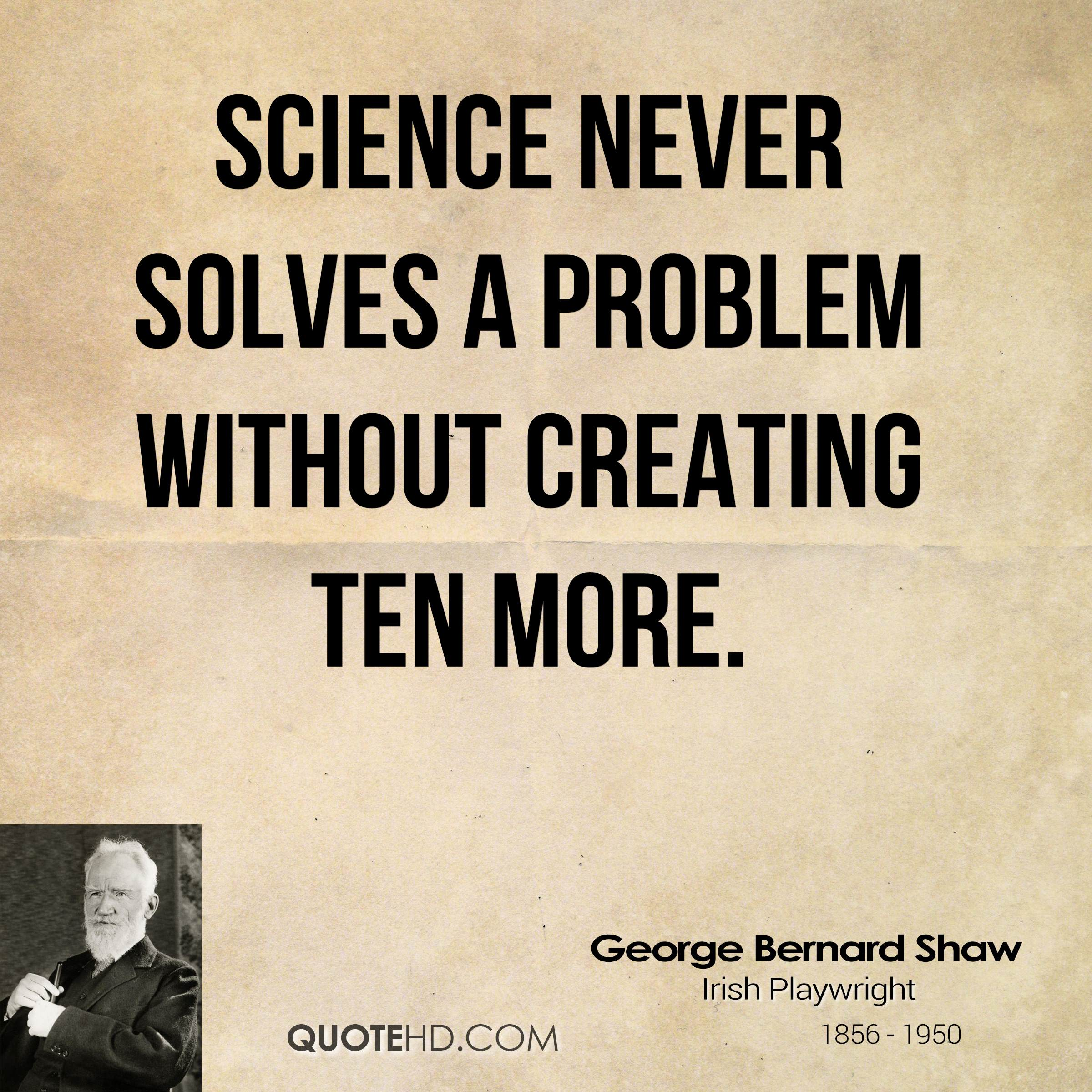 science quotes never solves without scientist problem george shaw bernard quote creating sciences frankenstein ten sayings quotehd quotesgram