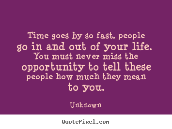 Quotes About Time Going Quickly 38 Quotes