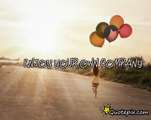 Quotes About Enjoying Your Company 17 Quotes